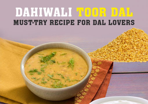 Dahiwali Toor Dal: Must-try Recipe for Dal Lovers